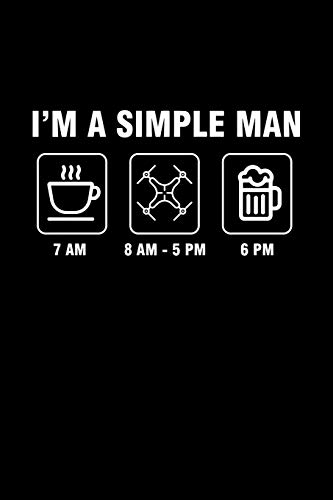 I'm A Simple Man: Blank Lined Journal 6x9 - Drone Pilot Notebook I Drone Racing Racer Coffee Beer Quadcopter Gift