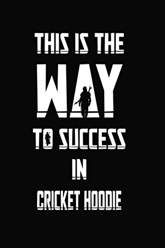 This is the way to success in Cricket hoodie: Mandalorian Notebook Gift Idea Lined pages, 6.9 inches,120 pages, White paper Journal