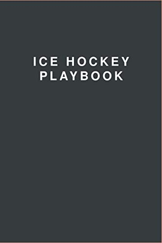 Ice Hockey: For Planning Your Game Strategies   A Ice Hockey Game Play Book Journal   Ice Hockey Field Diagrams   100+ Blank Template Pages Tactic Notebook