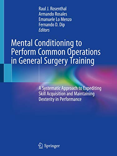 Mental Conditioning to Perform Common Operations in General Surgery Training: A Systematic Approach to Expediting Skill Acquisition and Maintaining Dexterity in Performance (English Edition)