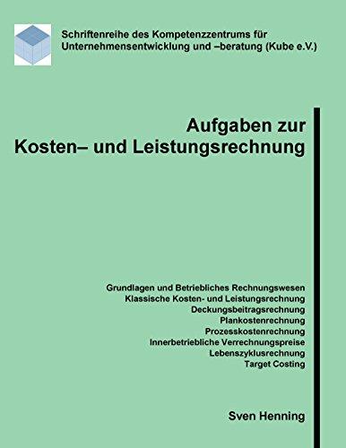 Aufgaben zur Kosten- und Leistungsrechnung (Schriftenreihe des Kompetenzzentrums für Unternehmensentwicklung und -beratung (Kube e.V.))