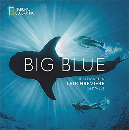 National Geographic: Big Blue. Die ultimative Bucket List der schönsten Tauchreviere der Welt. 100 aufregende Unterwasser-Erlebnisse plus wertvollen Reise- und Tauchtipps von Profitauchern.