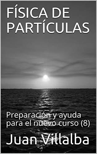 FÍSICA DE PARTÍCULAS: Preparación y ayuda para el nuevo curso (8) (Spanish Edition)