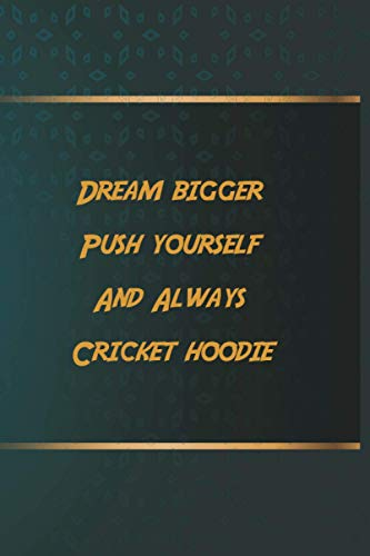 Dream bigger Push yourself And Always Cricket hoodie: Notebook Gift Idea, 6.9 inches,120 pages, Day Planner Motivation To Do List For Cricket hoodie