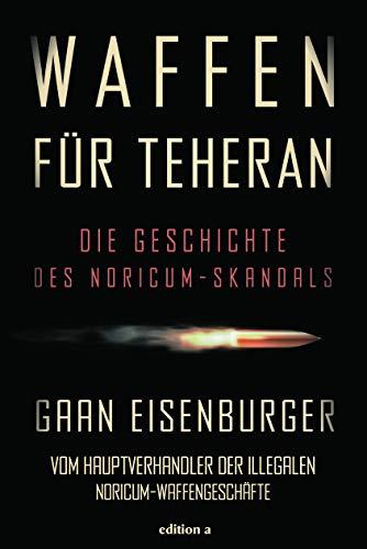 Waffen für Teheran: Die Geschichte des Noricum-Skandals