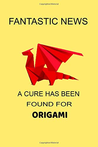 FANTASTIC NEWS A CURE HAS BEEN FOUND FOR ORIGAMI: NOTEBOOKS MAKE IDEAL GIFTS AT ALL TIMES OF YEAR BOTH AS PRESENTS AND FOR COMPETITION PRIZES.