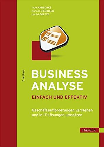Business Analyse – einfach und effektiv: Geschäftsanforderungen verstehen und in IT-Lösungen umsetzen