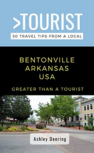 Greater Than a Tourist- Bentonville Arkansas USA: 50 Travel Tips from a Local (English Edition)
