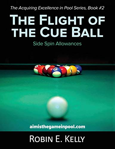 The Flight of the Cue Ball: Side Spin Allowances (Black & White) (Acquiring Excellence in Pool, Band 2)