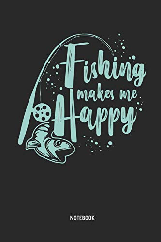 Fishing Makes Me Happy | Notebook: Mens Blank Lined Fishing Journal - Great Accessories & Father's Day Gift Idea for Fishermen, Angler & Fishing Lover.