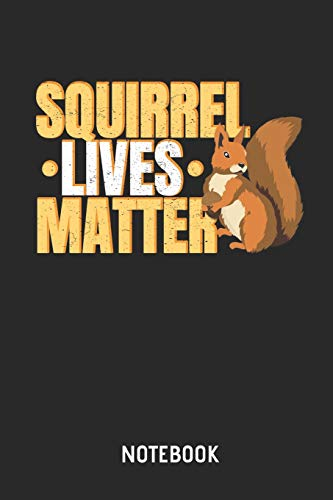 Squirrel Lives Matter Notebook: Cute Squirrel Lined Journal for Women, Men and Kids. Great Gift Idea for all Squirrel Lover.