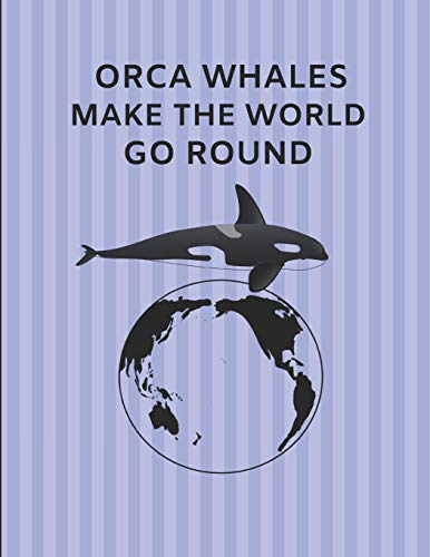 Orca Whales Make The World Go Round: Custom-Designed Journal Note Book