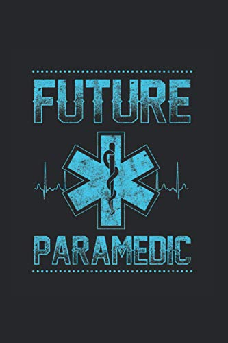 Future Paramedic: Funny EMT Paramedic Notebkook for EMS Emergency Medical Service Workers - Appreciation Gift Idea - 120 Lined Pages, 6x9 Inches, Matte Soft Cover