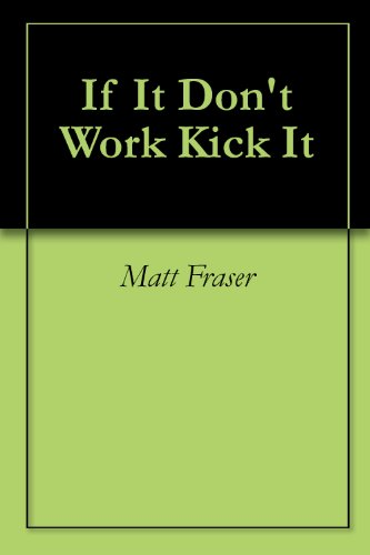If It Don't Work Kick It (English Edition)