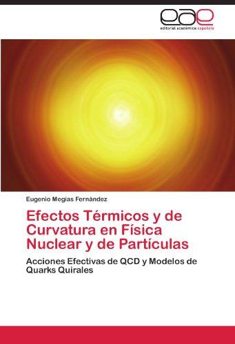 Efectos Térmicos y de Curvatura en Física Nuclear y de Partículas: Acciones Efectivas de QCD y Modelos de Quarks Quirales