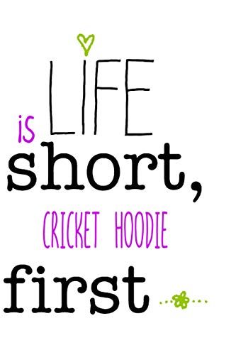 Life is Short Cricket hoodie First: Notebook Lined Pages, 6.9 inches,120 Pages, White Paper Journal , notepad Gift