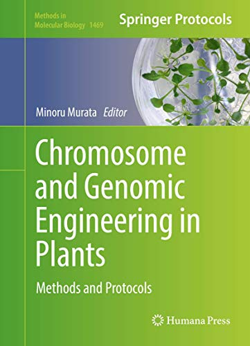 Chromosome and Genomic Engineering in Plants: Methods and Protocols (Methods in Molecular Biology (1469), Band 1469)