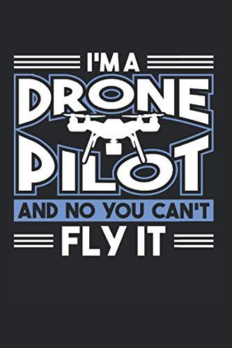 I'm A Drone Pilot And No You Can't Fly It: Drohne & Modellbauer Notizbuch 6'x9' Drohnen Geschenk Für Drohnenpilot