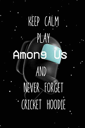 Keep Calm Play Among Us And Never Forget Cricket hoodie: Among Us Impostor Notebook Gift Idea Lined pages, 6.9 inches,120 pages, White paper Journal For Cricket hoodie