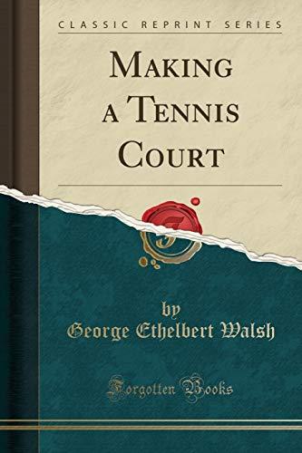 Making a Tennis Court (Classic Reprint)