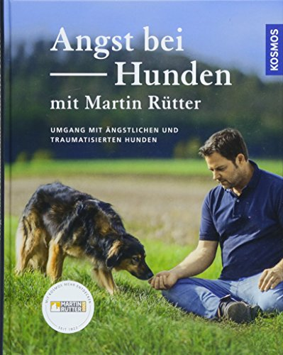 Angst bei Hunden - mit Martin Rütter: Umgang mit ängstlichen und traumatisierten Hunden: Umgang mit ngstlichen und traumatisierten Hunden