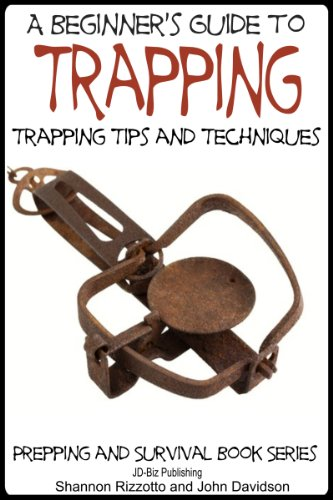 A Beginner's Guide to Trapping: Trapping Tips and Techniques (Prepping and Survival Book Series 1) (English Edition)