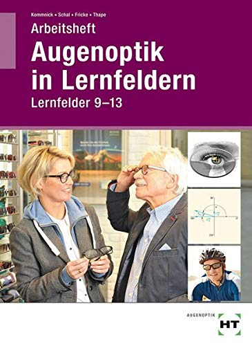 Arbeitsheft Augenoptik in Lernfeldern: Lernfelder 9-13