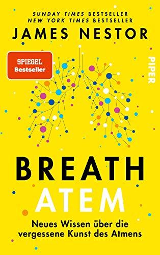 Breath - Atem: Neues Wissen über die vergessene Kunst des Atmens   Der New-York-Times-Bestseller
