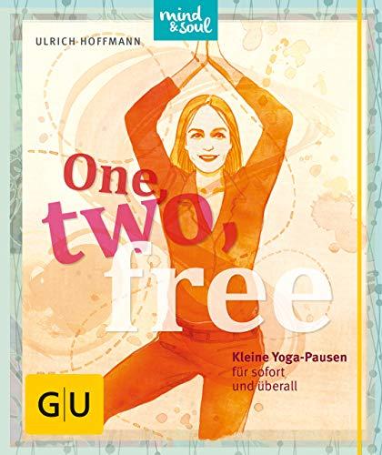 One, two, free: Kleine Yoga-Pausen für sofort und überall (GU Mind & Soul Einzeltitel)