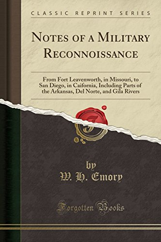 Notes of a Military Reconnoissance: From Fort Leavenworth, in Missouri, to San Diego, in Caifornia, Including Parts of the Arkansas, Del Norte, and Gila Rivers (Classic Reprint)