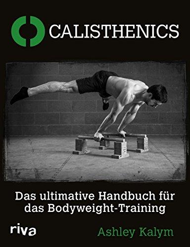 Calisthenics: Das Ultimative Handbuch Für Das Bodyweight-Training