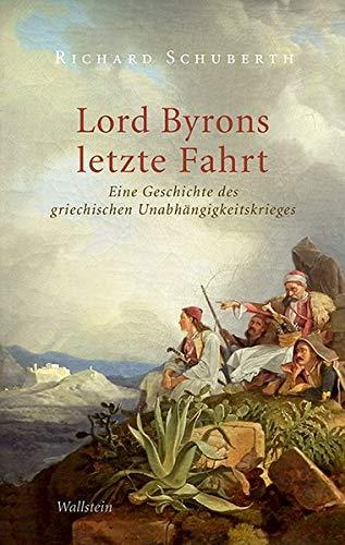 Lord Byrons letzte Fahrt: Eine Geschichte des Griechischen Unabhängigkeitskrieges