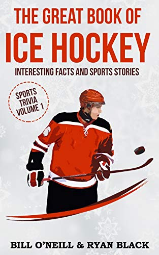 The Great Book of Ice Hockey: Interesting Facts and Sports Stories (Sports Trivia, Band 1)