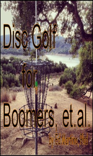 Disc Golf for Boomers et.al.: A model for self-directed, active learning (English Edition)