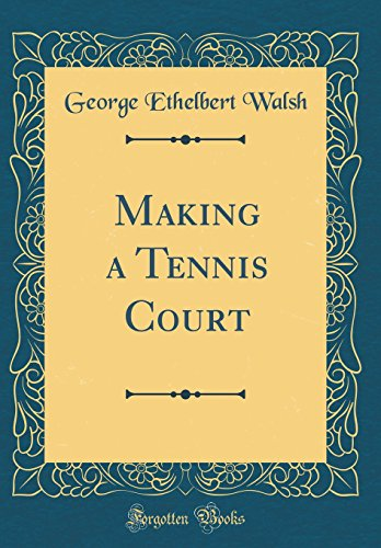 Making a Tennis Court (Classic Reprint)