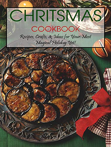 Christmas Cookbook: Recipes, Crafts, & Ideas for Your Most Magical Holiday Yet! (English Edition)