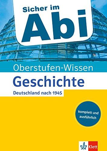 Klett Oberstufen-Wissen Geschichte - Deutschland nach 1945: Der komplette und ausführliche Abiturstoff (Sicher im Abi / Oberstufen-Wissen)