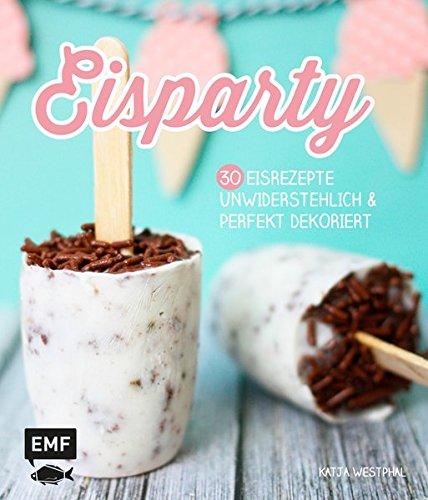 Eisparty: 30 Eisrezpete unwiderstehlich & perfekt dekoriert