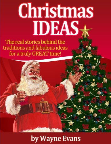Christmas Ideas: The real stories behind the traditions and fabulous ideas for a truly great time! (English Edition)