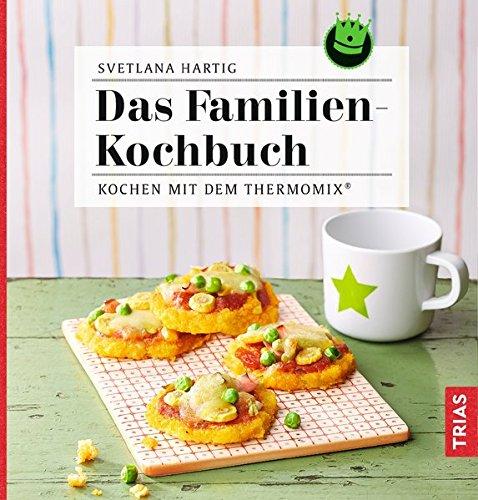 Das Familien-Kochbuch: Kochen mit dem Thermomix®