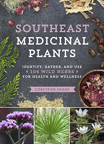 Southeast Medicinal Plants: Identify, Gather, and Use 106 Wild Herbs for Health and Wellness (English Edition)