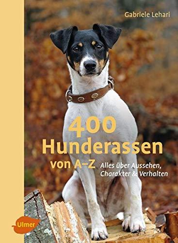 400 Hunderassen von A–Z: Alles über Aussehen, Charakter und Verhalten: Alles ber Aussehen, Charakter und Verhalten