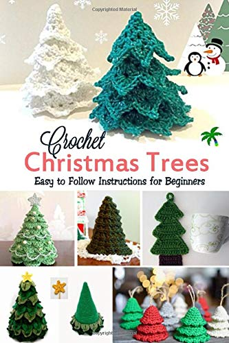 Crochet Christmas Trees: Easy to Follow Instructions for Beginners: Gift Ideas for Christmas