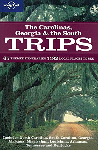Carolinas, Georgia and the South Trips (Lonely Planet Regional Guide)
