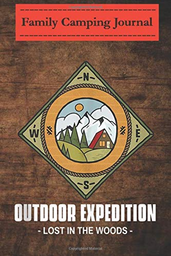Family camping journal log book- 6 x 9, Over 100 Page Out door expedition lost in wood  Camping Hiking Gift: Perfect RV Journal/Camping Diary or Gift for Campers