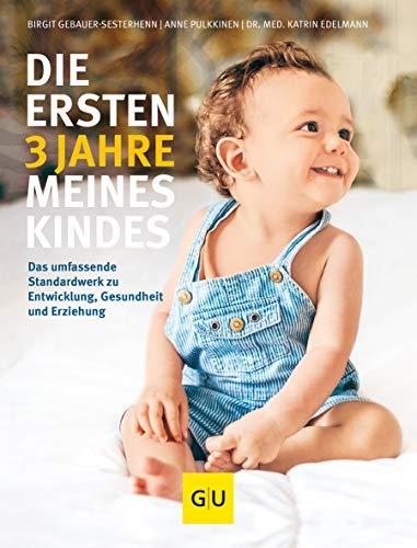 Die ersten 3 Jahre meines Kindes: Das umfassende Standardwerk zu Entwicklung, Gesundheit und Erziehung (GU Einzeltitel Partnerschaft & Familie)