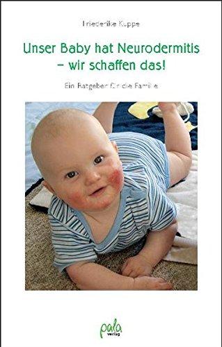 Unser Baby hat Neurodermitis - wir schaffen das! Ein Ratgeber für die Familie