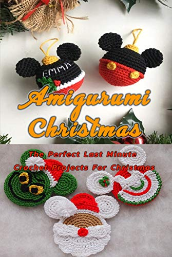 Amigurumi Christmas Patterns: The Perfect Last Minute Crochet Projects For Christmas: Perfect Gift Ideas for Christmas (English Edition)