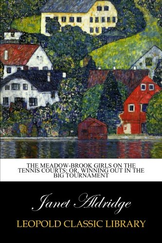 The Meadow-Brook Girls on the Tennis Courts; Or, Winning Out in the Big Tournament