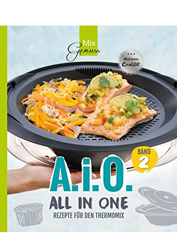 A. i. O. - ALL IN ONE Band 2: Rezepte für den Thermomix